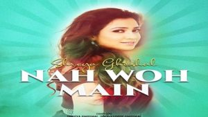Nah Woh Main Lyrics - Shreya Ghoshal