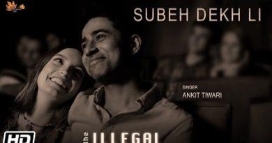 Subeh Dekh Li Lyrics Ankit Tiwari