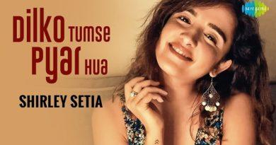 Dil Ko Tumse Pyar Hua Lyrics - Shirley Setia