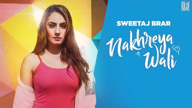 Nakhreya Wali Lyrics by Sweetaj Brar