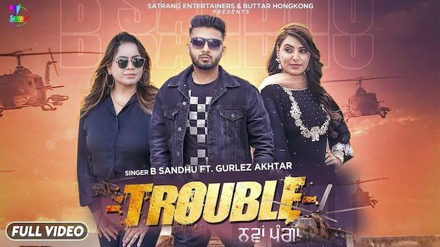 Trouble Lyrics B Sandhu x Gurlez Akhtar | Nawa Panga