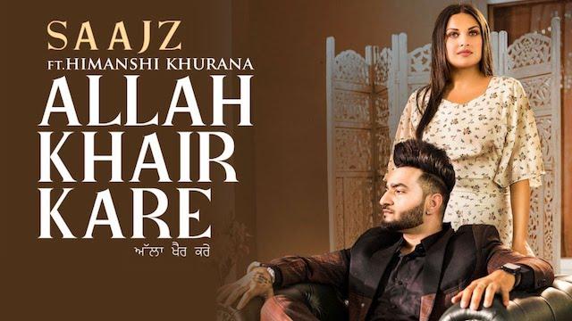 Allah Khair Kare Lyrics Saajz ft. Himanshi Khurana