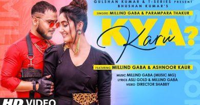 Kya Karu Lyrics - Millind Gaba | Parmpara Thakur
