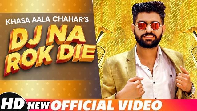 Dj Na Rok Die Lyrics Khasa Aala Chahar