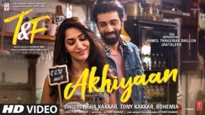 Akhiyaan Lyrics Neha Kakkar & Bohemia   T&F