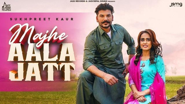 Majhe Aala Jatt Lyrics Sukhpreet Kaur