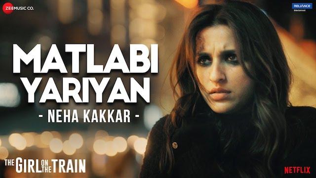 Matlabi Yariyan Lyrics Neha Kakkar | The Girl On The Train