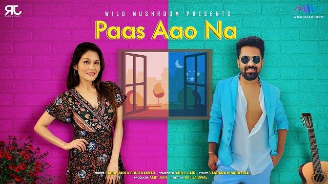 Pass Aao Na Lyrics Rahul Jain | Sonu Kakkar