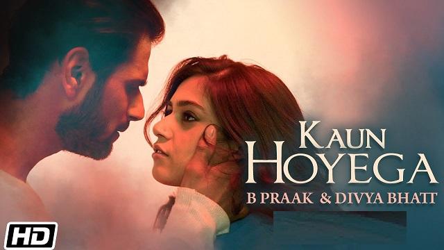 Kaun Hoyega Lyrics B Praak | Divya Bhatt