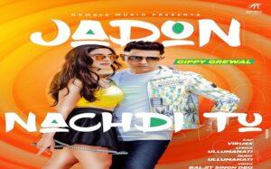 Jadon Nachdi Tu Lyrics Gippy Grewal