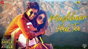 Mashhoor Hai Tu Lyrics Hum Bhi Akele Tum Bhi Akele