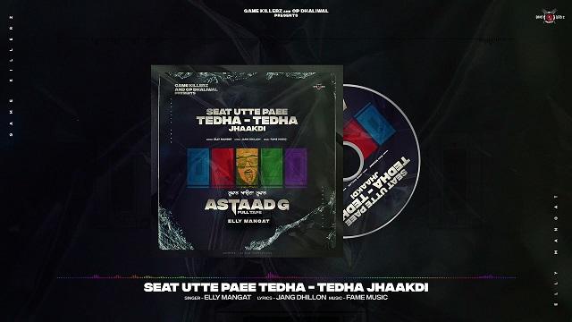 Seat Utte Paee Tedha Tedha Jhaakdi Lyrics - Elly Mangat   Astaad G
