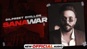 Sanawar Lyrics - Dilpreet Dhillon | Gurlez Akhtar