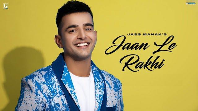 Jaan Le Rakhi Lyrics Jass Manak
