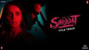 Shiddat Title Track Lyrics - Manan Bhardwaj