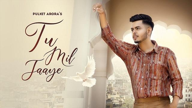 Tu Mil Jaaye Lyrics Pulkit Arora